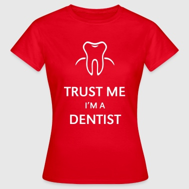 Dental Trust Me I'm A Dentist - Women's T-Shirt