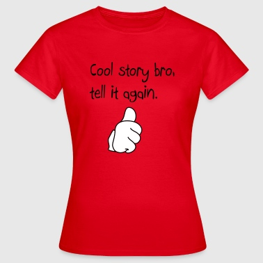 Cool story bro, pouce en l'air - Frauen T-Shirt