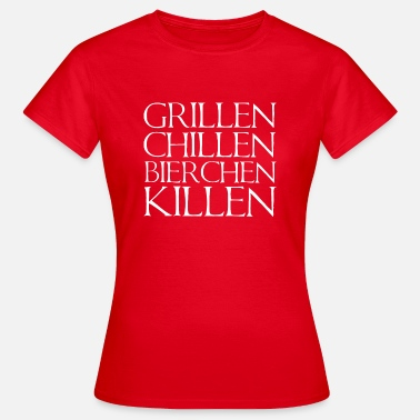 Killer Chillen Grillen Chillen Bierchen Killen - Frauen T-Shirt