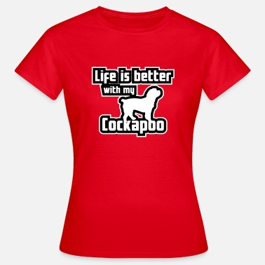 Cockapoo Lover Life Is Better With Cockapoos - Men And Women - Women's T-Shirt