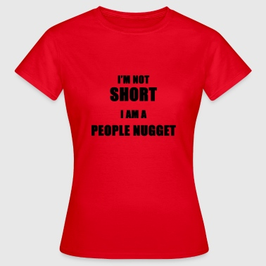 I'm not short - I am a people Nugget - Frauen T-Shirt