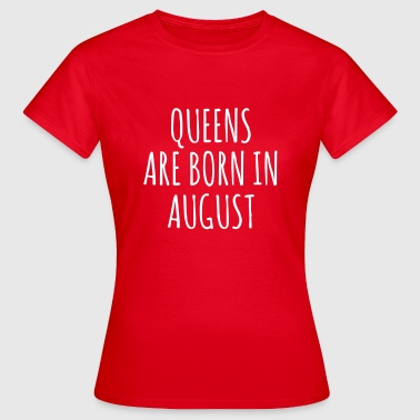 Queens are born in August - Dame-T-shirt
