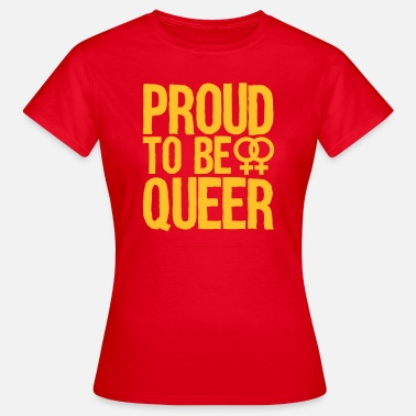 Queer Proud proud to be queer - lesbian - Women's T-Shirt