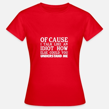 Idiot Bekloppte Idiot - Frauen T-Shirt