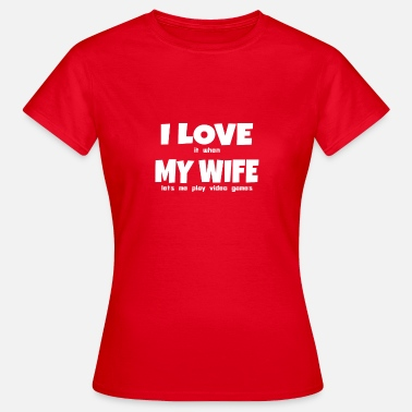Pc I love it when my wife lets me play video games - Women's T-Shirt