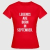 Legends are born in september - Vrouwen T-shirt