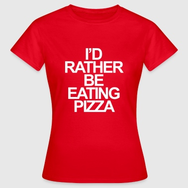 I'd rather be eating pizza - Women's T-Shirt