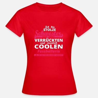 Suchbegriff 39 fussball schwester 39 t shirts online bestellen spreadshirt - Geschenk schwester 25 ...