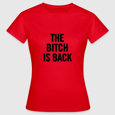 The Bitch Is Back 2 Black - Vrouwen T-shirt