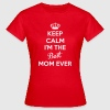 KEEP CALM I'M THE BEST MOM EVER - Women's T-Shirt