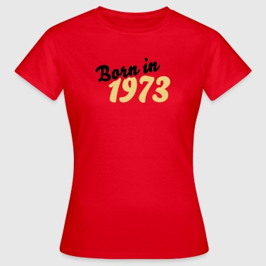 Born in 1973 - Frauen T-Shirt