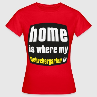Home is where my schrebergarten is - Frauen T-Shirt
