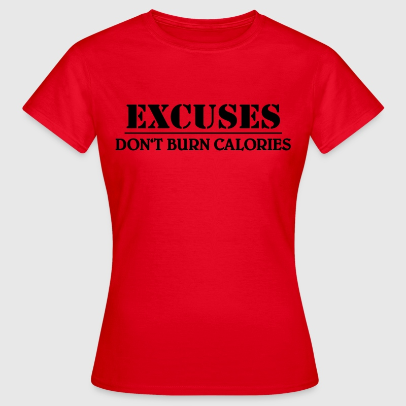 Excuses don't burn calories - Naisten t-paita