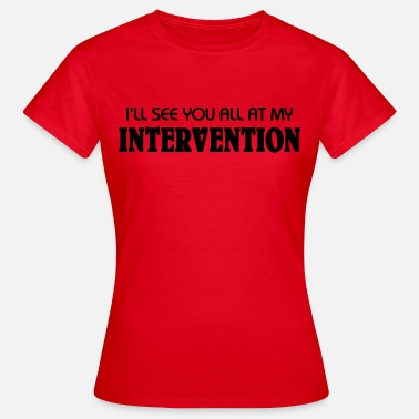 Intervention I'll see you all at my Intervention - T-shirt Femme