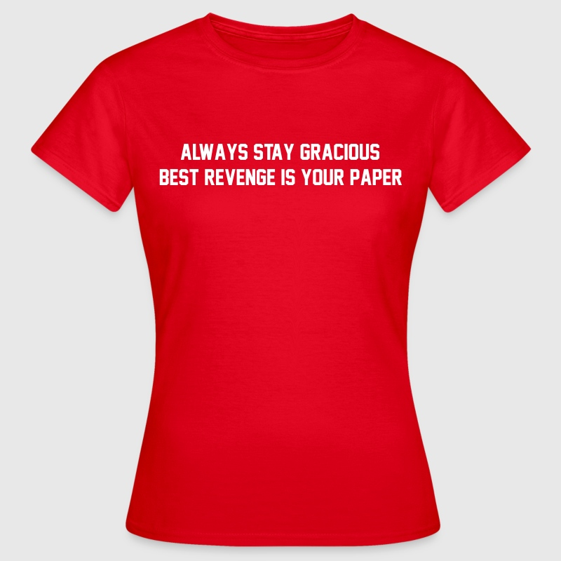 Always stay gracious, best revenge if your paper - Women's T-Shirt