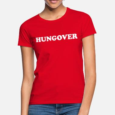Hangover Hungover Hungover - Women's T-Shirt