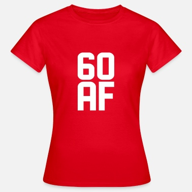 60 Years Old 60 AF Years Old - Women's T-Shirt
