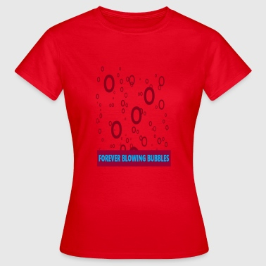 Forever Blowing Bubbles - Women's T-Shirt