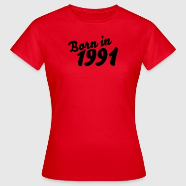 Born in 1991 - Frauen T-Shirt