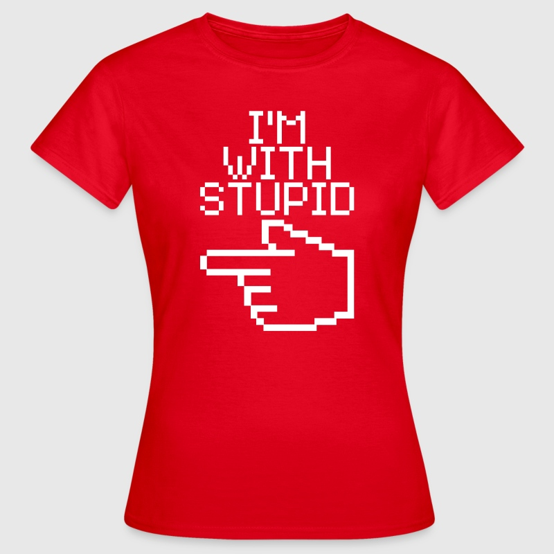 I'm with stupid - Vrouwen T-shirt