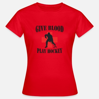 Hockey Girl Hockey Give Blood Play Hockey - Women's T-Shirt