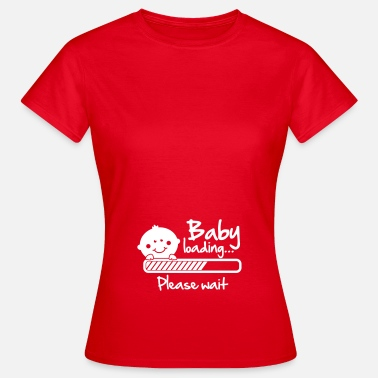 Baby Baby loading - please wait - Vrouwen T-shirt