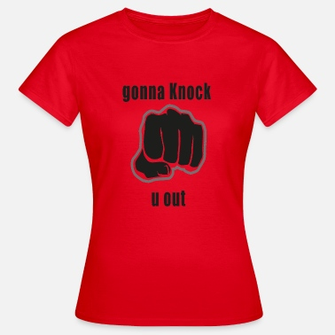 Knock Out gonna knock u out - Women's T-Shirt