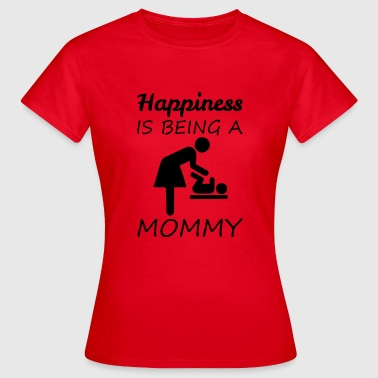 Happy Mommy Happiness is being a mommy - Women's T-Shirt