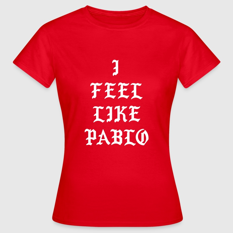 I feel like pablo - Women's T-Shirt