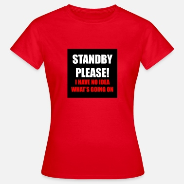 standby - Vrouwen T-shirt