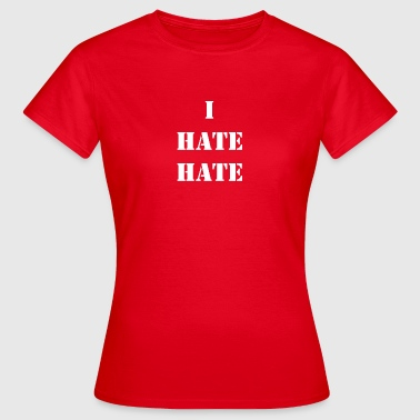 I hate hate - Women's T-Shirt