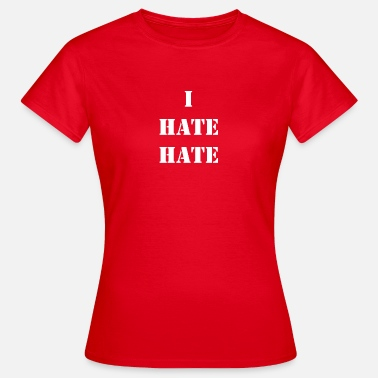 I Hate I hate hate - Women's T-Shirt