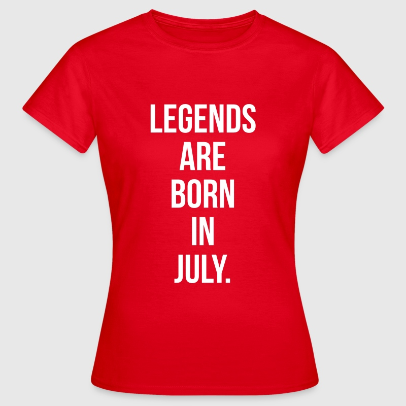Legends are born in july - T-shirt Femme