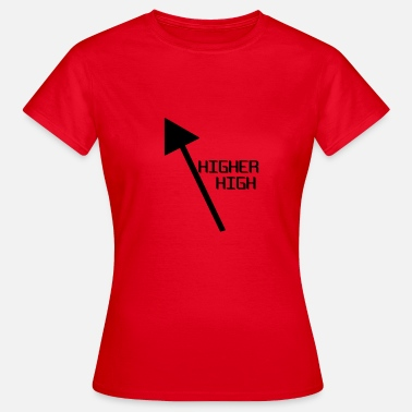 High Werden Higher - Frauen T-Shirt