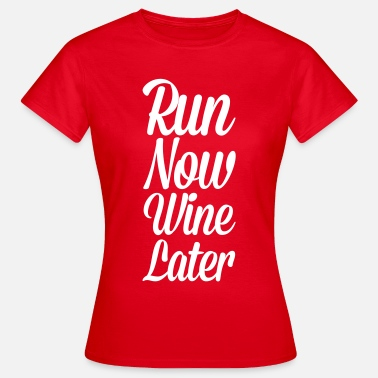 Funny Running Run Now, Wine Later  - Women's T-Shirt