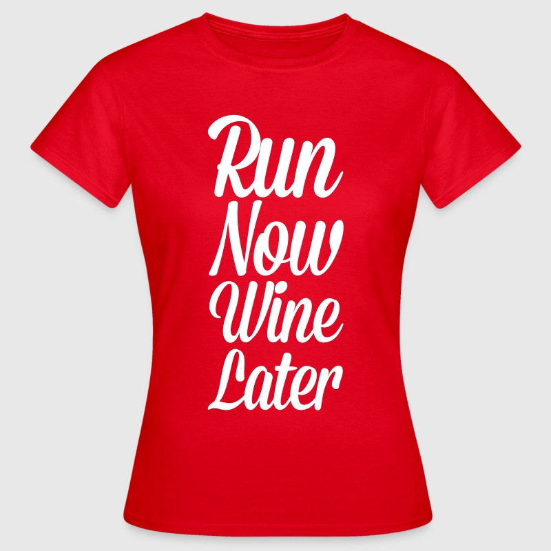 Run Now, Wine Later  - Vrouwen T-shirt