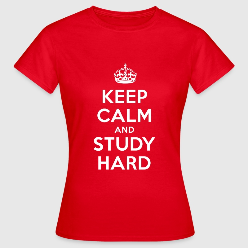 keep calm and study hard - Frauen T-Shirt