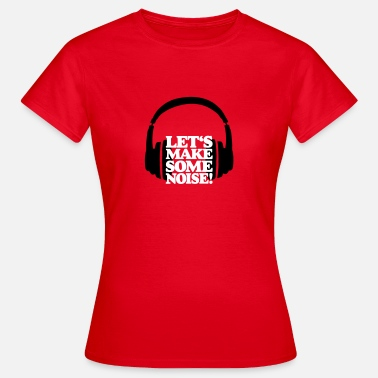 Noise DJ Headphone Let's make some noise White - Women's T-Shirt