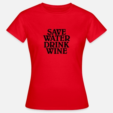 Wine Save water, drink wine - T-shirt Femme