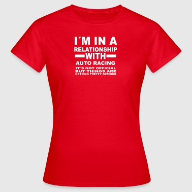 Auto Racing Relationship with AUTO RACING - Women's T-Shirt