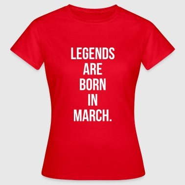 Legends are born in march - T-shirt Femme