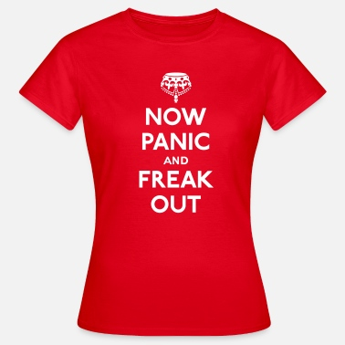 Parade Now panic and freak out - Frauen T-Shirt