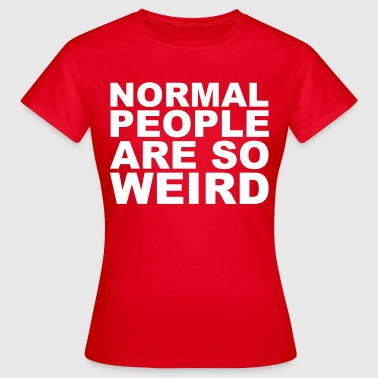 Normal People Are Weird Tee shirts - T-shirt Femme