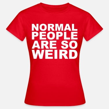 Weirdo Normal People Are Weird - Frauen T-Shirt