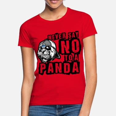 Never Say No To a Panda - Frauen T-Shirt