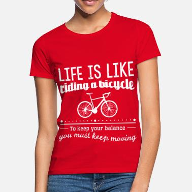 Stärke Life is like a bicycle to keep your balance you... - Frauen T-Shirt