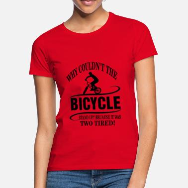 why could not the bicycle ... - Women's T-Shirt