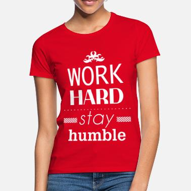 Hard Style Work hard stay humble - Women's T-Shirt