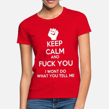 Rage Keep Calm and Fuck you I won't do what you tell me - Frauen T-Shirt