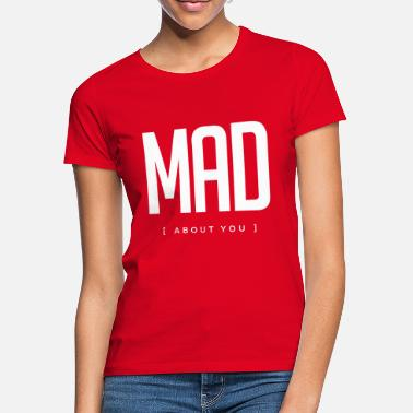 Mad mad about you crazy in love - Women's T-Shirt